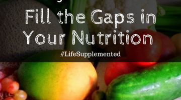 How to Fill Gaps in Your Nutrition #lifesupplemented