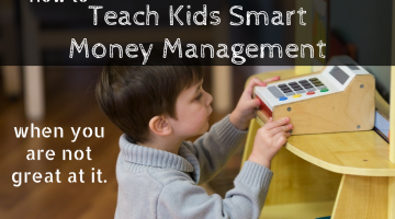 How to Teach Kids Smart Money Management When You're Not Great at it