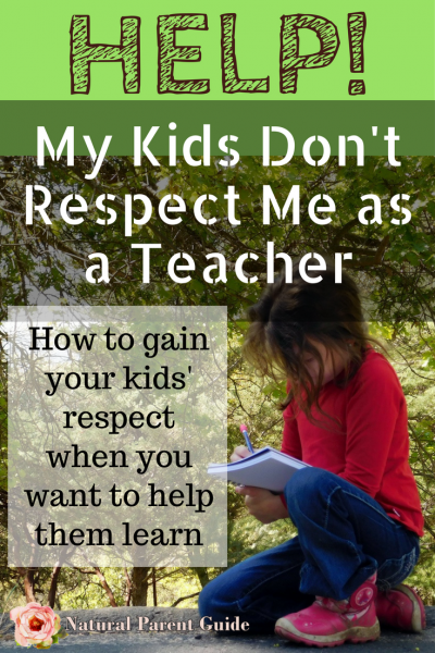 My kids don't respect me as their teacher! How to gain your kids' respect to help them learn. | homeschooling | mindful parenting | homeschool curriculum | unschooling | teaching your kids | homeschool teacher advice