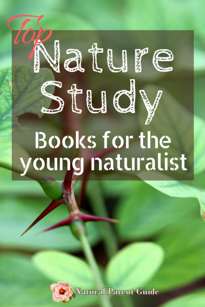 Top Nature Study Books for the Young Naturalist | homeschoolling | forest schooling | kids books | nature books | nature crafts and nature activities | gifts for kids | gifts for teens |