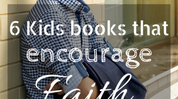 6 Kids Books to Encourage Faith and Character