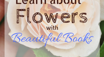 Learn about flowers through beautiful books for kids | kids botany | gardening for kids | homeschooling | homeschool natural science books #wtrw #whattoread