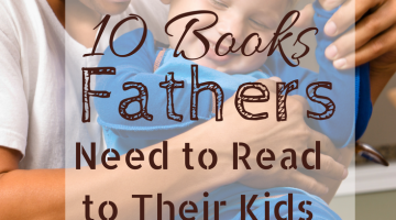10 Books Fathers Need to Read to Their Kids